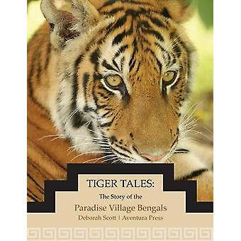 Tiger Tales The Story of the Paradise Village Bengals by Scott & Deborah