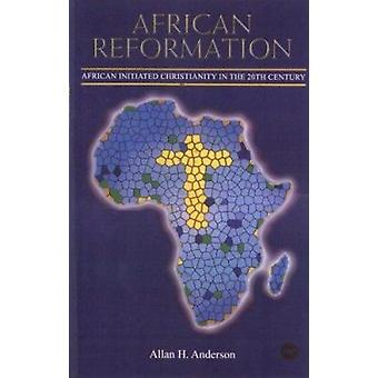 African Reformation - African Initiated Christianity in the 20th Centu