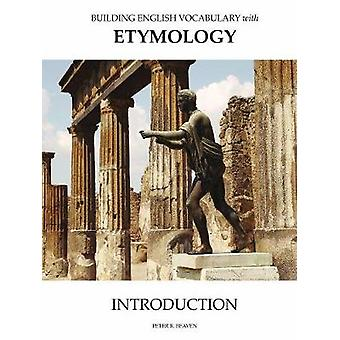 Building English Vocabulary With Etymology Introduction by Beaven & Peter