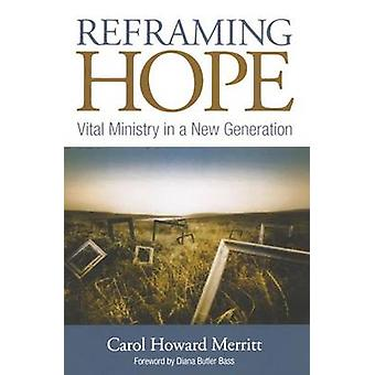 Reframing Hope Vital Ministry in a New Generation von Merritt & Carol Howard
