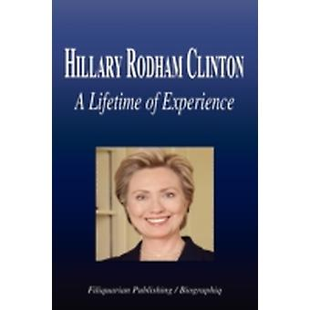 Hillary Rodham Clinton  A Lifetime of Experience Biography by Biographiq