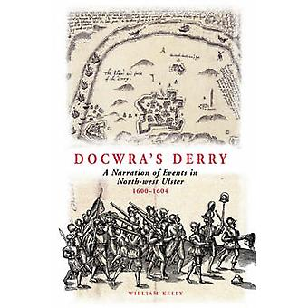 Docwras Derry A Narration of Events in NorthWest Ulster 16001604 by Docwra & Henry