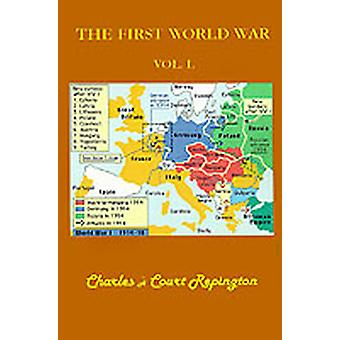 The First World War Vol. 1 by Repington & Charles A. Court