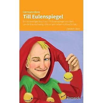 Till Eulenspiegel Ein kurzweiliges Buch von Till Eulenspiegel aus dem Lande Braunschweig. Wie er sein Leben vollbracht hat. by Bote & Hermann