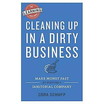 Cleaning Up in a Dirty Business Make Money Fast by Starting a Janitorial Company by Schupp & Cora