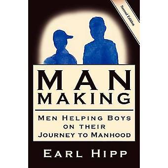ManMaking Men Helping Boys in The Journey to Manhood di Hipp & Earl W.