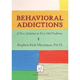 Behavioral Addictions A New Solution to Very Old Problems by Merriman & Stephen Rich