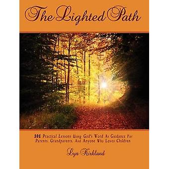 THE LIGHTED PATH 101 Practical Lessons Using Gods Word as Guidance For Parents Grandparents And Anyone Who Loves Children by Kirkland & Lyn