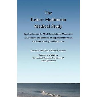 The Kelee Meditation Medical Study Troubleshooting the Mind Through Kelee Meditation A Distinctive and Effective Therapeutic Intervention for Stress by Lee & Daniel