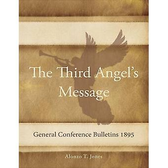 General Conference Bulletins 1895 The Third Angels Message by Jones & Alonzo T.