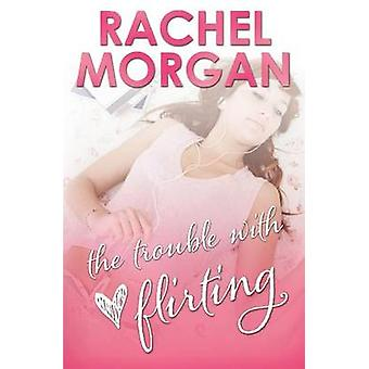 The Trouble with Flirting by Morgan & Rachel