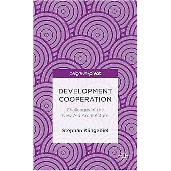 Development Cooperation Challenges of the New Aid Architecture by Klingebiel & Stephan