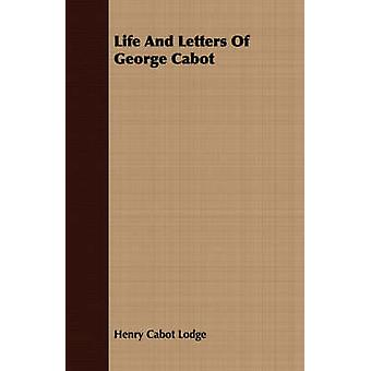 Life And Letters Of George Cabot by Lodge & Henry Cabot
