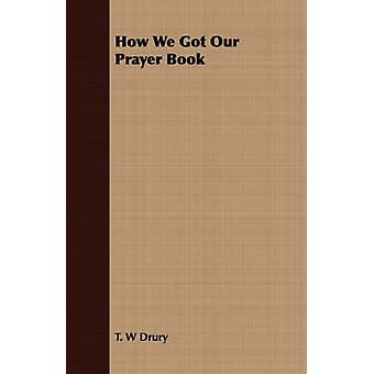 How We Got Our Prayer Book by Drury & T. W