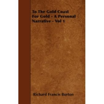 To the Gold Coast for Gold  A Personal Narrative  Vol 1 by Burton & Richard Francis