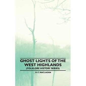 Ghost Lights Of The West Highlands Folklore History Series by Maclagan & R. C.