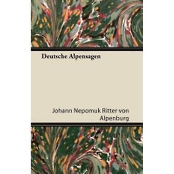 Deutsche Alpensagen by Alpenburg & Johann Nepomuk Ritter Von
