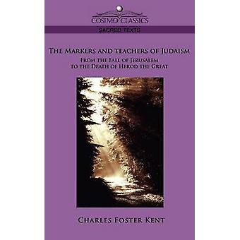 The Makers and Teachers of Judaism from the Fall of Jerusalem to the Death of Herod the Great by Kent & Charles Foster