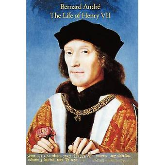 The Life of Henry VII by Andreas & Bernard