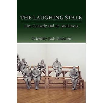 The Laughing Stalk Live Comedy and Its Audiences by Batalion & Judy