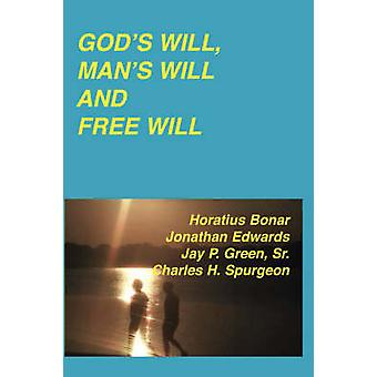 Gods Will Mans Will and Free Will by Edwards & Jonathan
