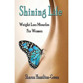 Shining Life Weight Loss Miracles for Women by HamiltonGreen & Sharon