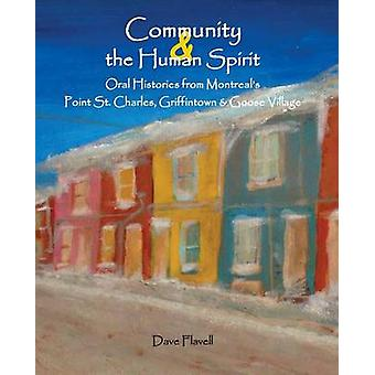 Community and the Human Spirit Oral Histories from Montreals Point St. Charles Griffintown and Goose Village by Flavell & David J