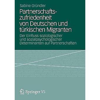 Partnerschaftszufriedenheit von Deutschen und trkischen Migranten  Der Einfluss soziologischer und sozialpsychologischer Determinanten auf Partnerschaften by Diabat & Sabine