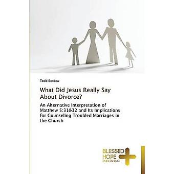 What Did Jesus Really Say About Divorce by Bordow Todd