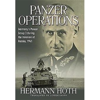 Panzer Operations  GermanyS Panzer Group 3 During the Invasion of Russia 1941 by Hermann Hoth & Translated by Linden Lyons