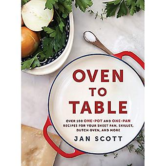 Oven To Table - More Than 100 One-Pan Recipes to Cook - Bake - and Sha