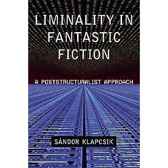 Liminality in Fantastic Fiction - A Poststructuralist Approach by Sand