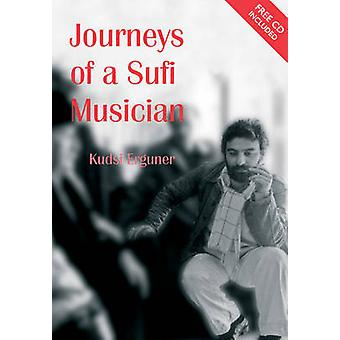 Journeys of a Sufi Musician by Kudsi Erguner - Annette Courtenay Maye