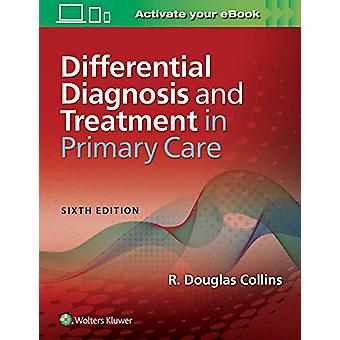 Differential Diagnosis and Treatment in Primary Care by Collins - 978