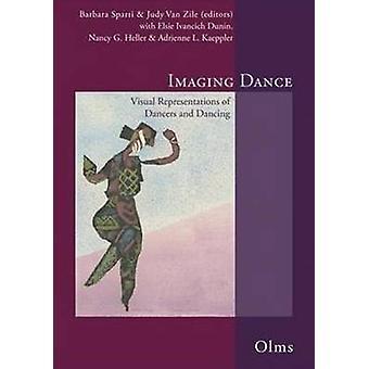 Imaging Dance - Visual Representations of Dancers & Dancing by Barbara