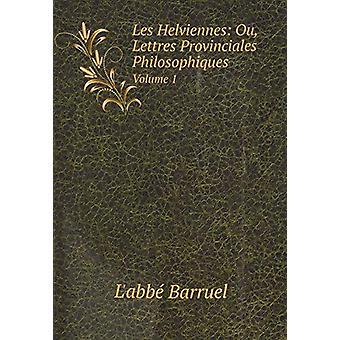 Les Helviennes - Ou - Lettres Provinciales Philosophiques by Barruel L