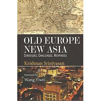 Old Europe New Asia - Strategies - Challenges - Responses by Col Harje