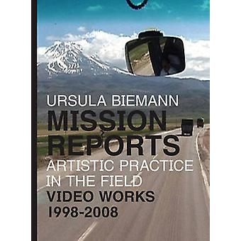 Ursula Biemann - Mission Reports - Artistic Practice in the Field - Vi