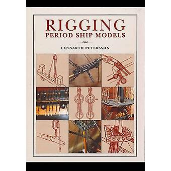 Rigging Period Ship Models - A Step-by-Step Guide to the Intricacies o