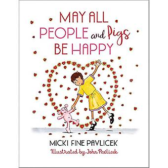 May All People and Pigs Be Happy by Micki Fine Pavlicek - 97816231738