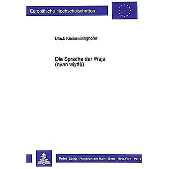 Die Sprach Der Waja (Nyan Wiyau) - Phonologie Und Morphologie by Ulric