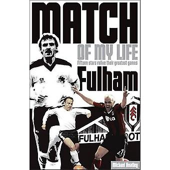 Fulham Match of My Life - Fifteen Stars Relive Their Greatest Games by