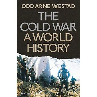 The Cold War  A World History by Odd Arne Westad