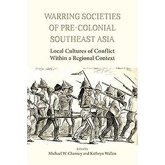 Strijdende samenlevingen van pre-koloniale Zuidoost-Azië: lokale culturen van Conflict in een regionale Context: 2017 (NIAS Studies in Aziatische onderwerpen)