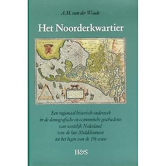 Het Noorderkwartier: Een Regionaal Historisch Onderzoek in De Demografische En Economische Geschiedenis Van Westelijk Nederland Van De Late Middeleeuwen Tot Het Begin Van De Negentiende Eeuw