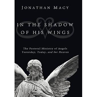 In the Shadow of His Wings by Jonathan Macy - 9781498213073 Book