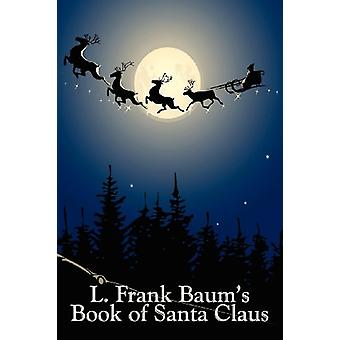 L. Frank Baum's Book of Santa Claus by L Frank Baum - 9781604591187 B