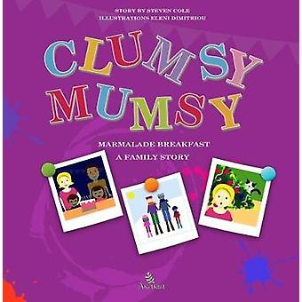 Clumsy Mumsy - a family story by Steven Cole - 9781912322466 Book
