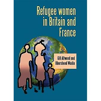 Refugee Women in Britain and France di Gill AllwoodKhursheed Wadia