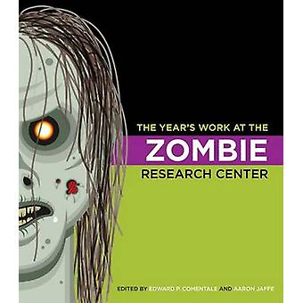 The Years Work at the Zombie Research Center by Edited by Edward P Comentale & Edited by Aaron Jaffe & Contributions by Stephen Watt & Contributions by D A Hassler Forest & Contributions by Erik Bohman & Contributions by Stephen Shapiro & Contribut